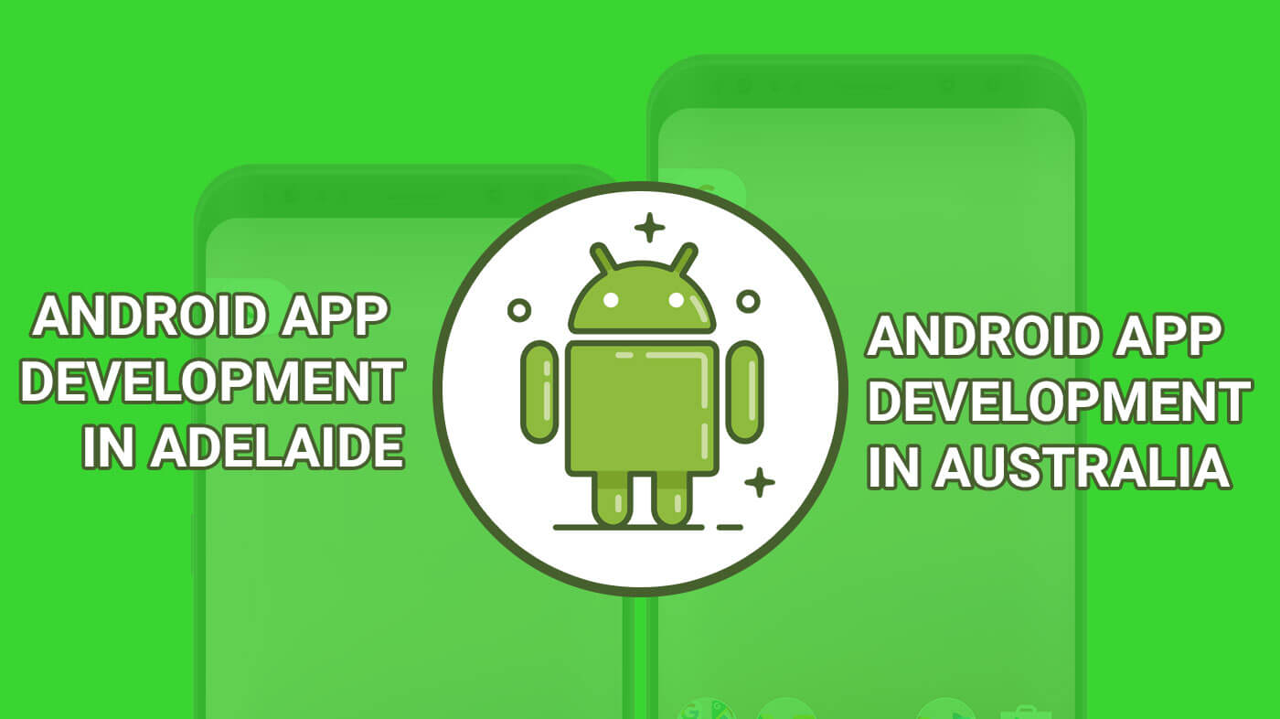 Android App Development in Adelaide and Android App Development in Australia