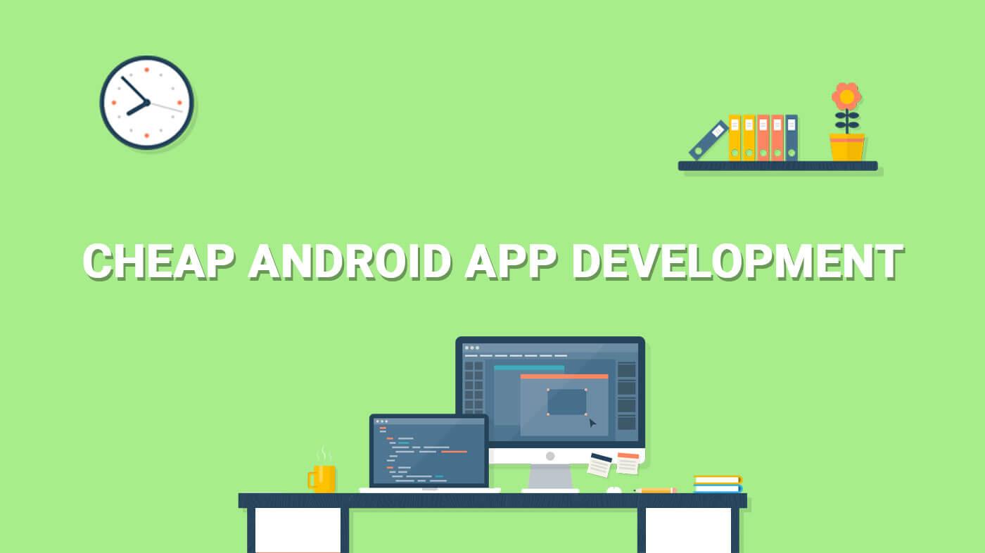 Cheap Android App Development