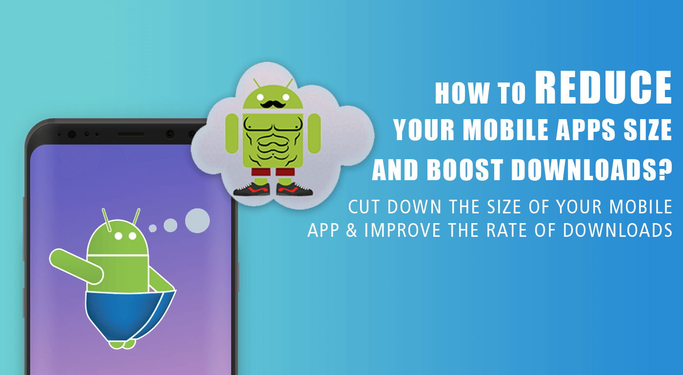 How to Reduce your Mobile Apps Size and Boost Downloads?