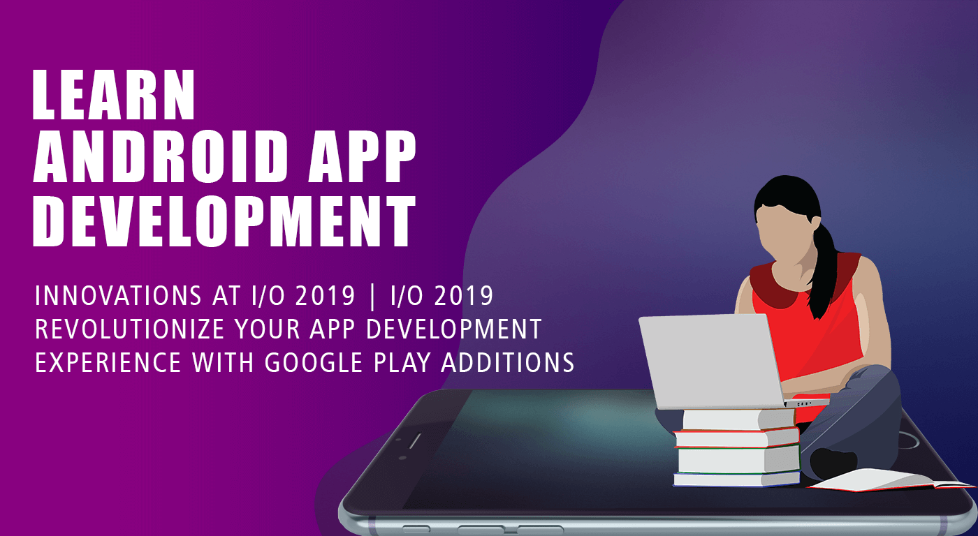 Learn Android App Development Innovations at I/O 2019
