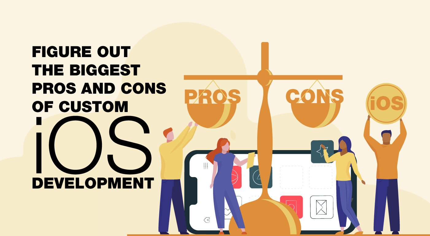 Figure out the biggest pros and cons of custom iOS application development