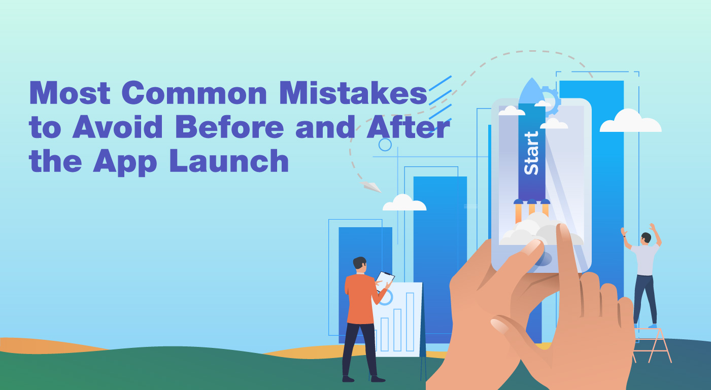 What Mistakes Should An App Entrepreneur Avoid Before And After Launching A Mobile App?