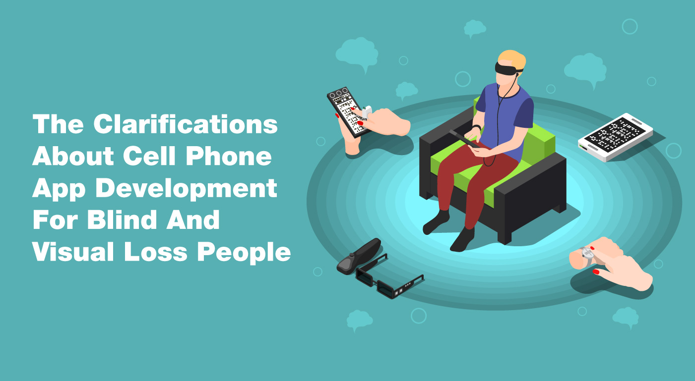 The Clarifications about cell phone app development for blind and visual loss people