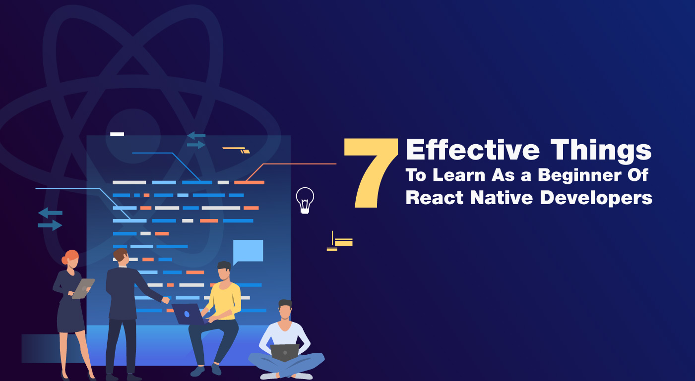 7 Things To Learn As a Beginner Of React Native Developers