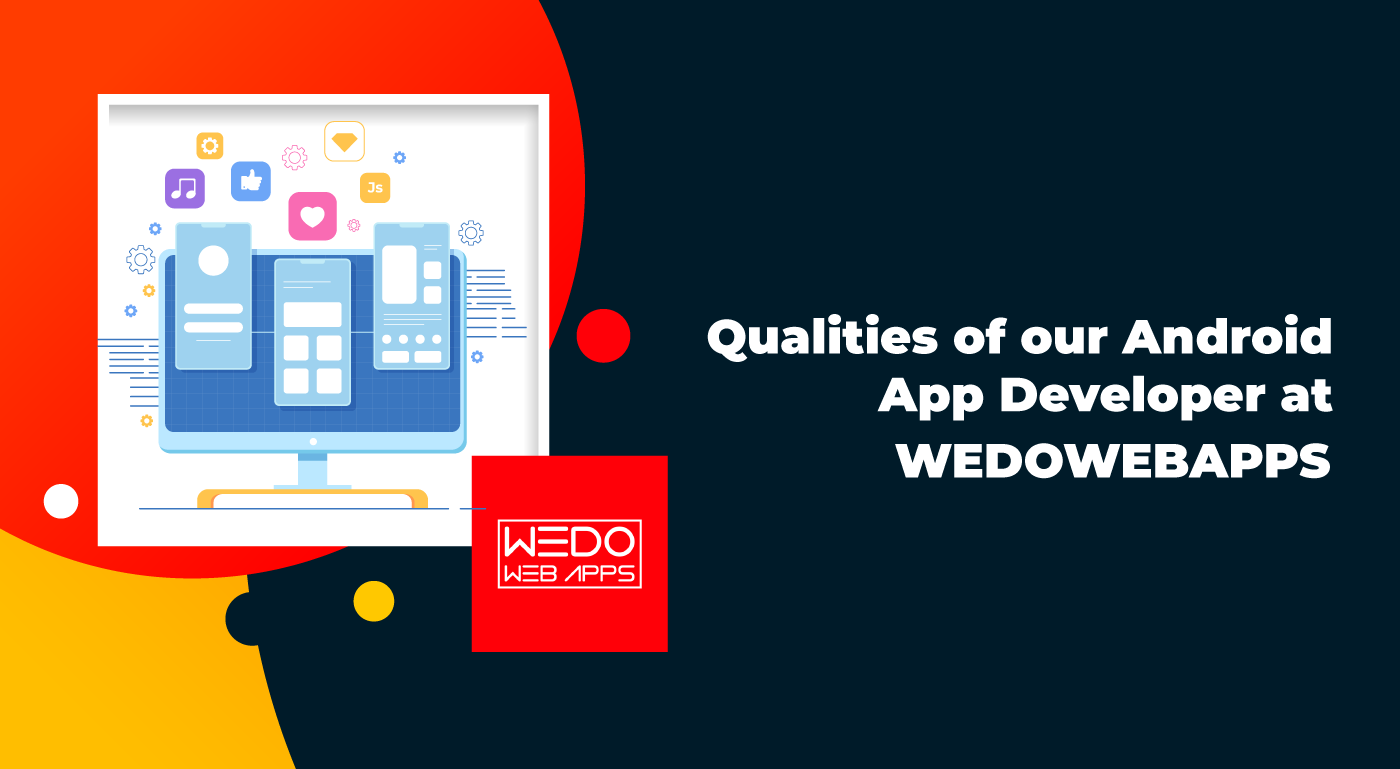 A Glimpse at our Android App Developer Qualities