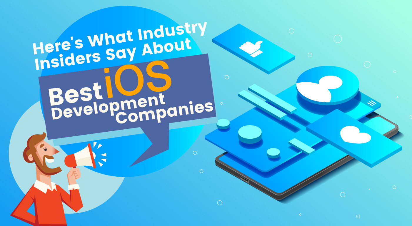 Here's What Industry Insiders Say About Best iOS Development Companies