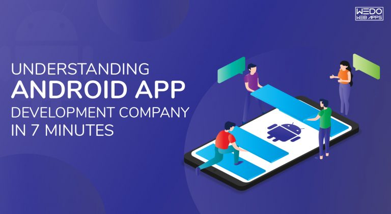 Understanding Android App Development Company in 7 Minutes