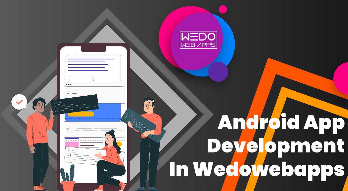Wedowebapps LLC Seeks New Interventions In Android App Development