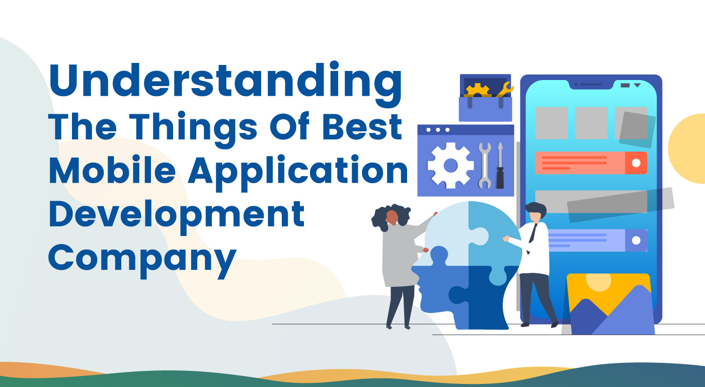 Understanding The Things Of The Best Mobile Application Development Company