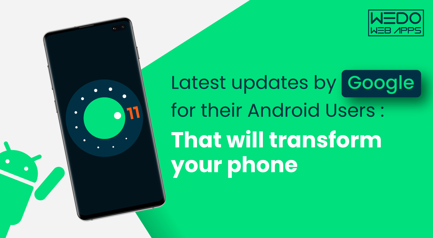 Latest updates by Google for their Android Users: That will transform your phone