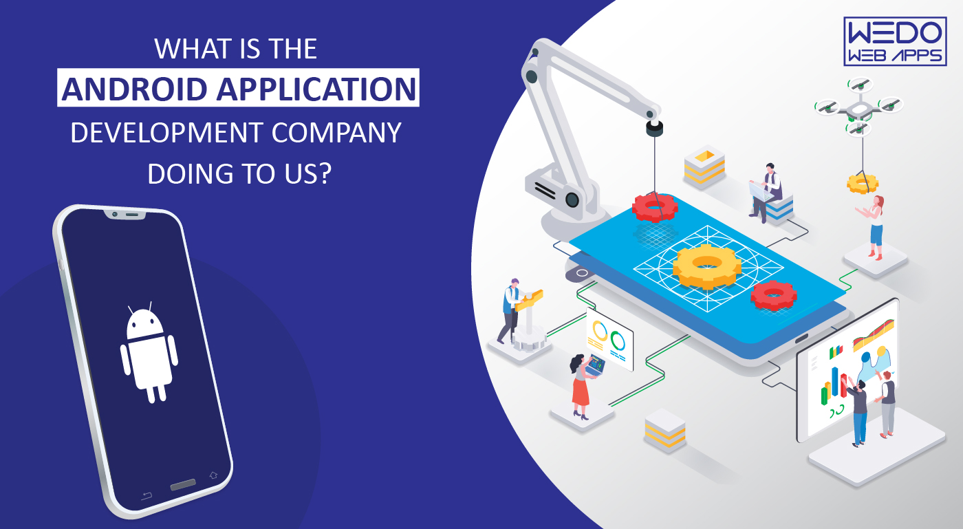 What is the android application Development Company doing to us?