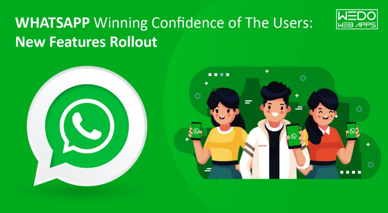 WhatsApp Winning Confidence of The Users: New Features Rollout