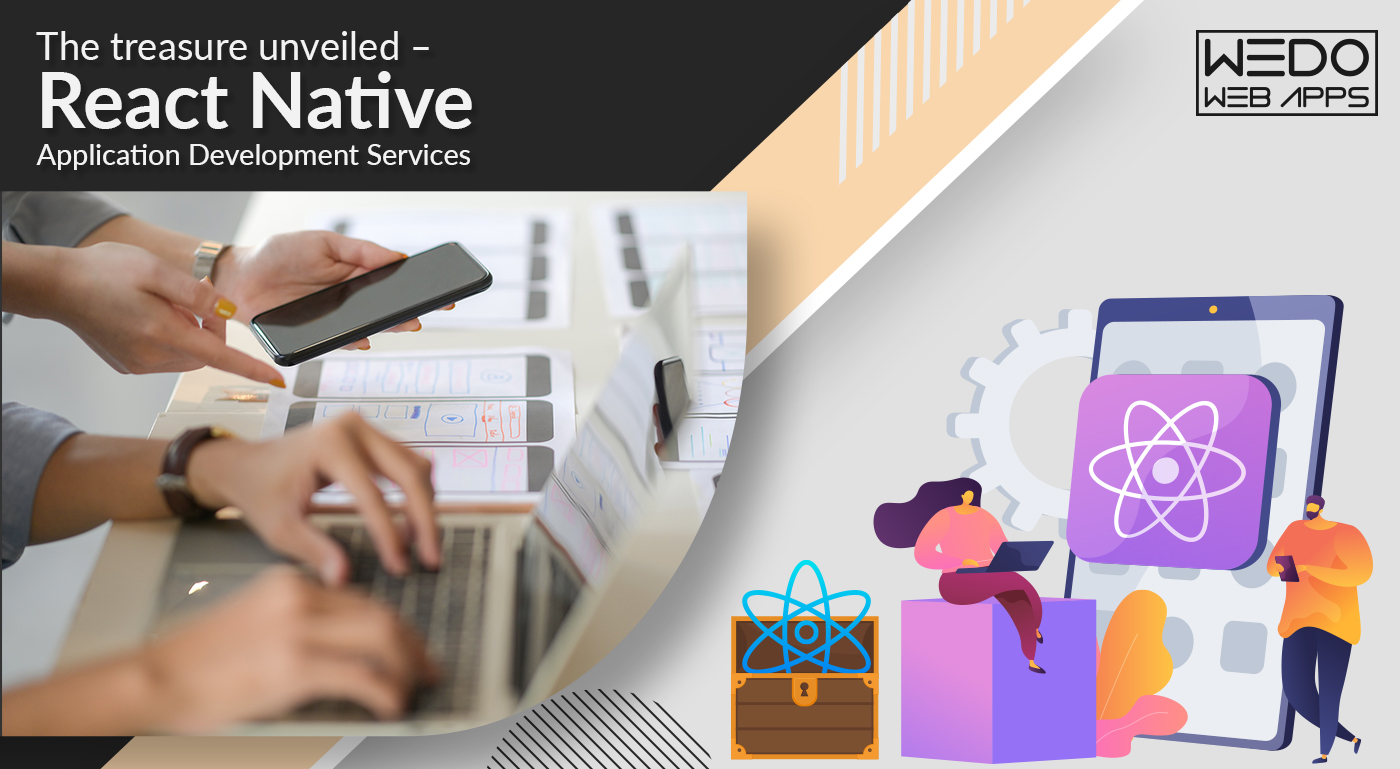The Treasure Unveiled – React Native application Development Services