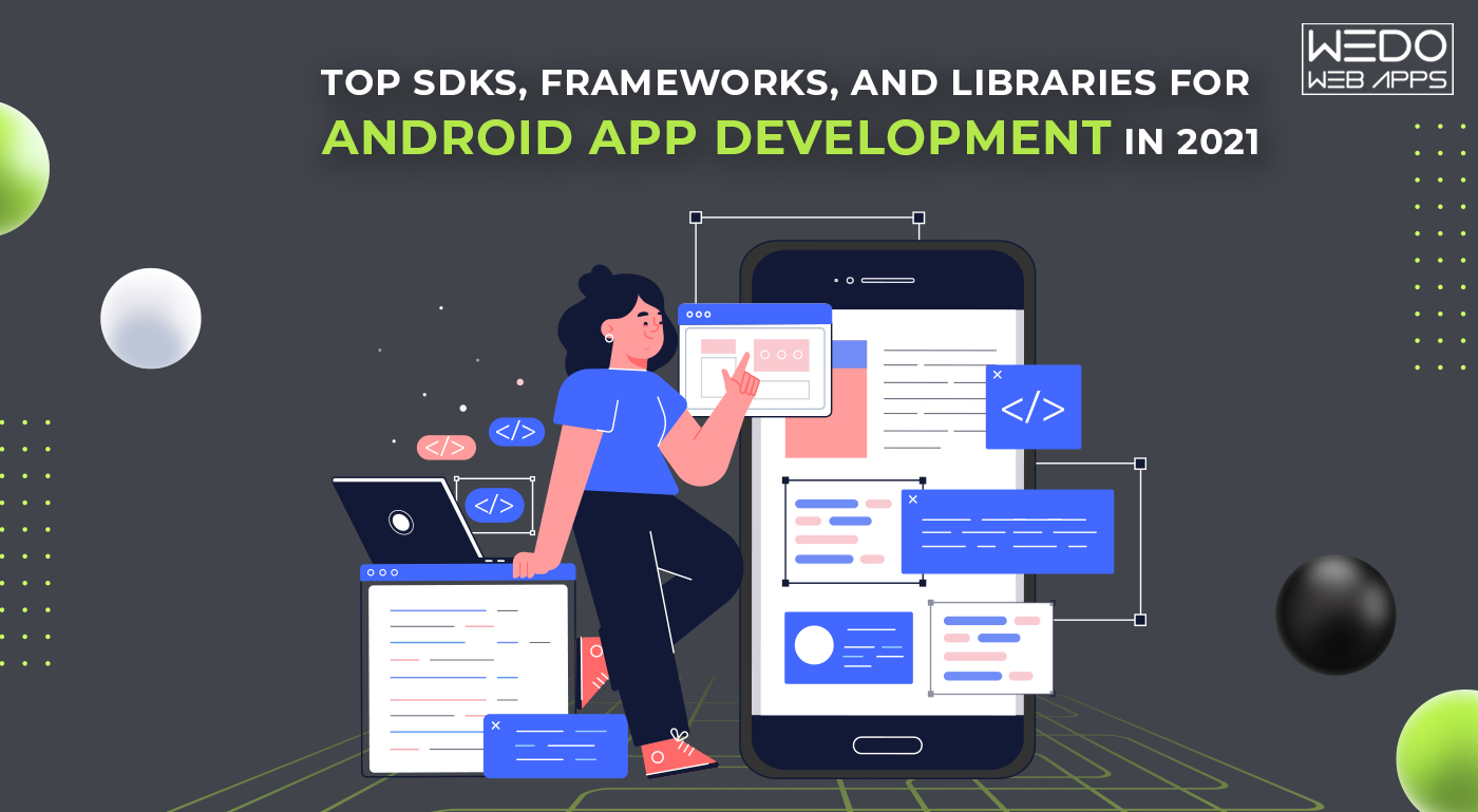 Top SDKs, Frameworks, and Libraries for Android App Development in 2021