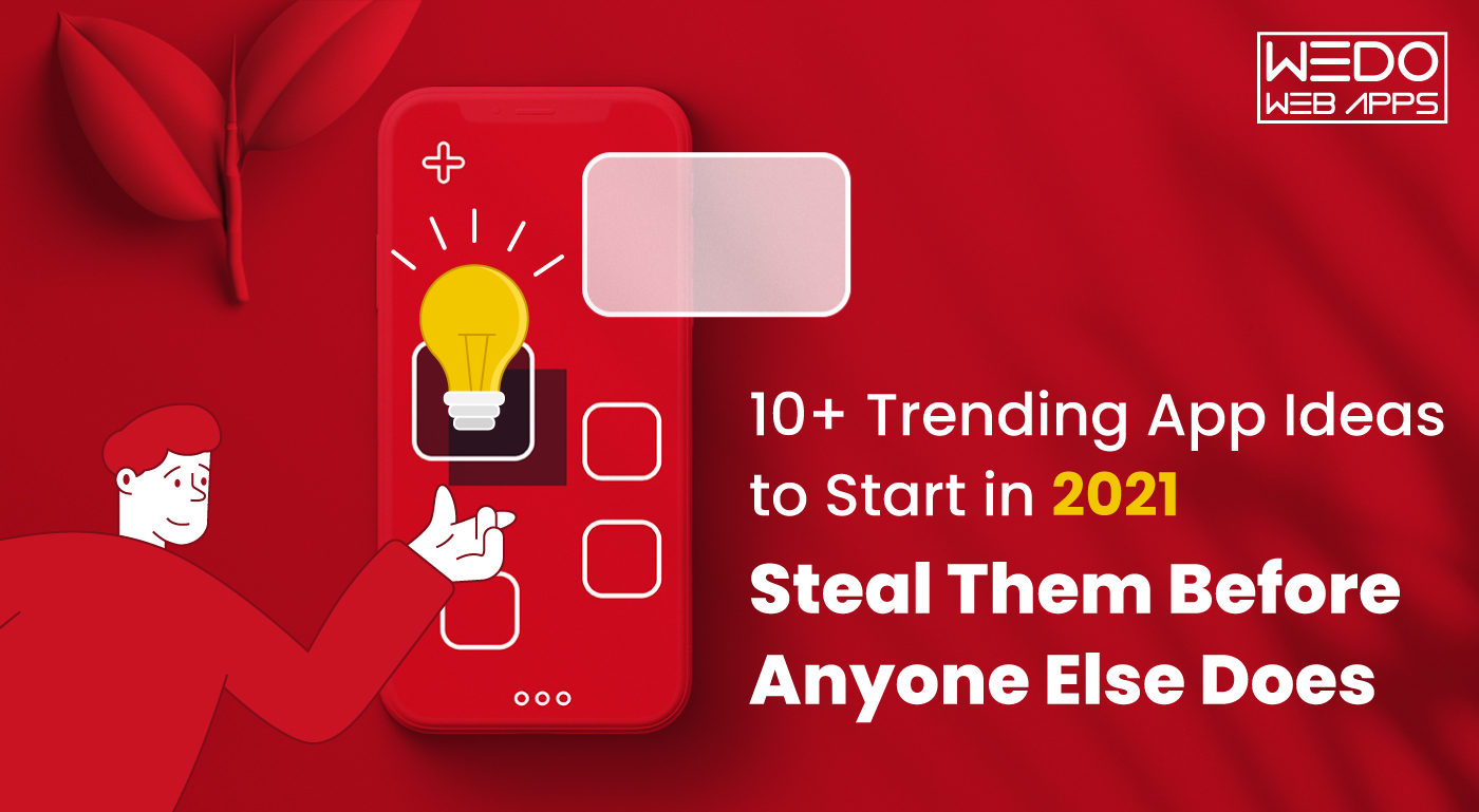 10+ Trending App Ideas to Start in 2021: Steal Them Before Anyone Else Does