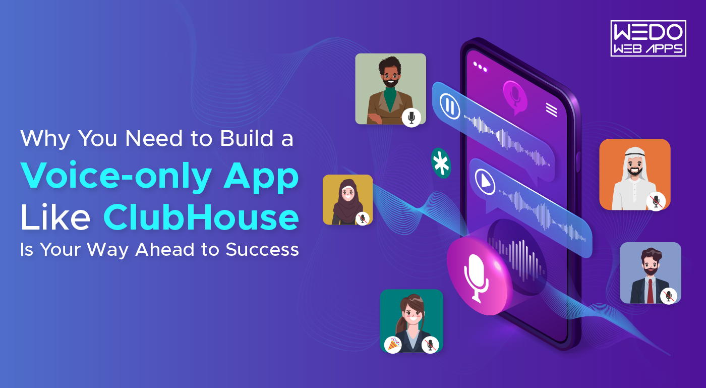 Why You Need to Build a Voice-only App Like ClubHouse Is Your Way Ahead to Success