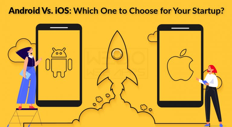 Android Vs. iOS: Which One to Choose for Your Startup? Here Is a Quick Guide