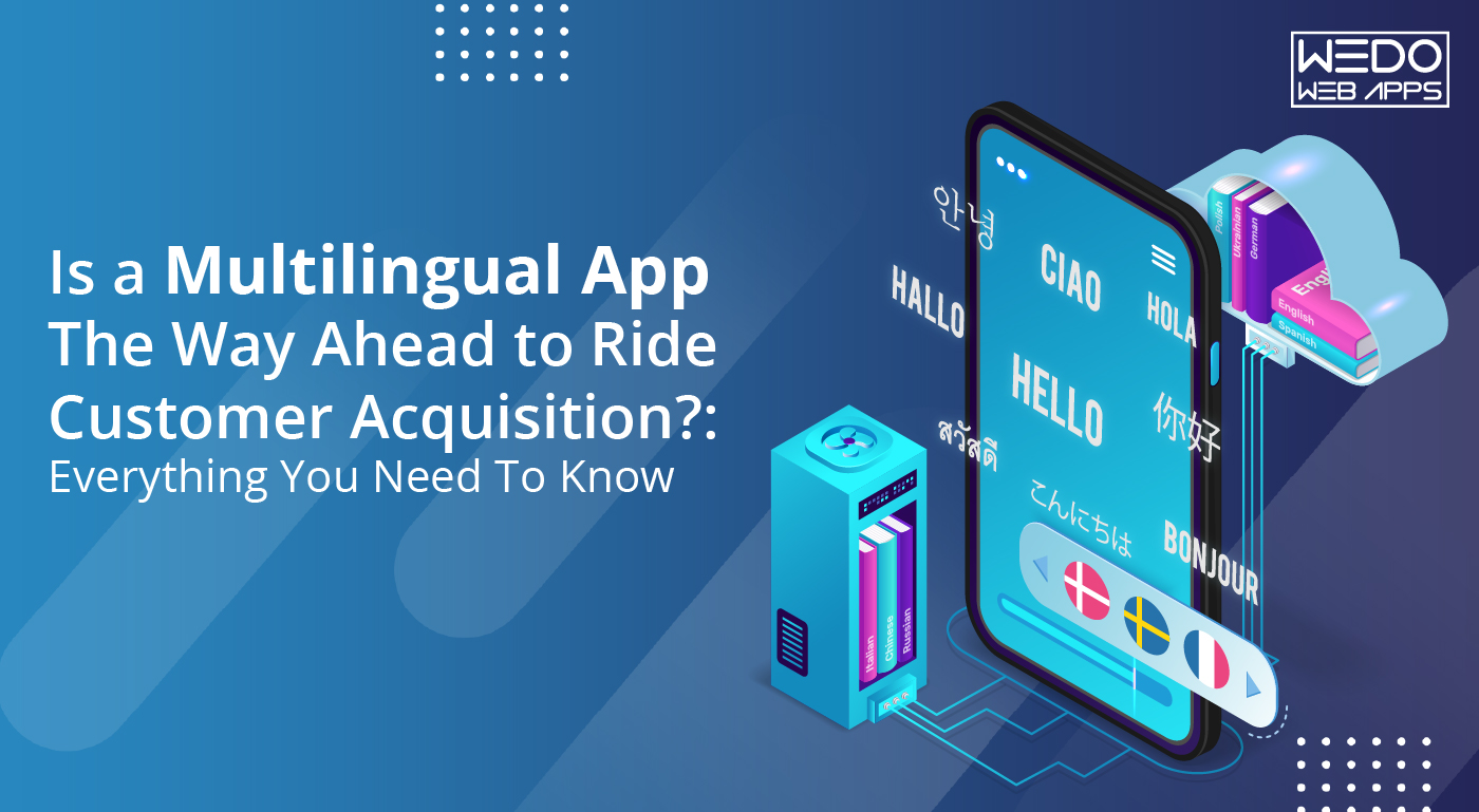 Is a Multilingual App The Way Ahead to Ride Customer Acquisition?: Everything You Need To Know