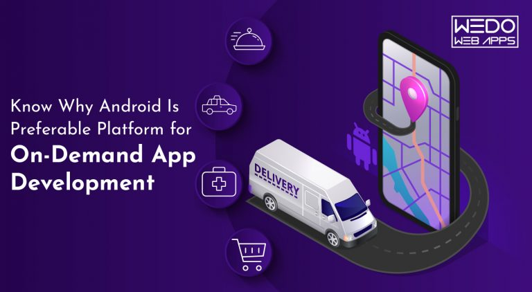 Know Why Android Is Preferable Platform for On-Demand App Development