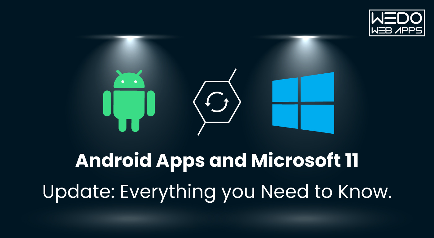 Android Apps and Microsoft 11 Update: Everything you Need to Know