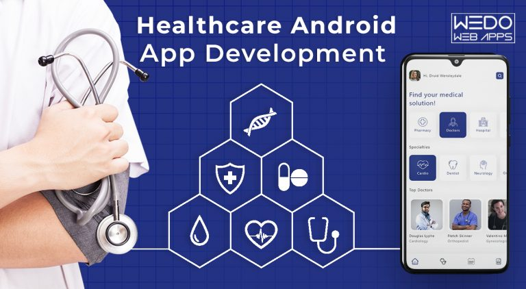 Healthcare Android App Development: Top features, frameworks, and ideas in 2021