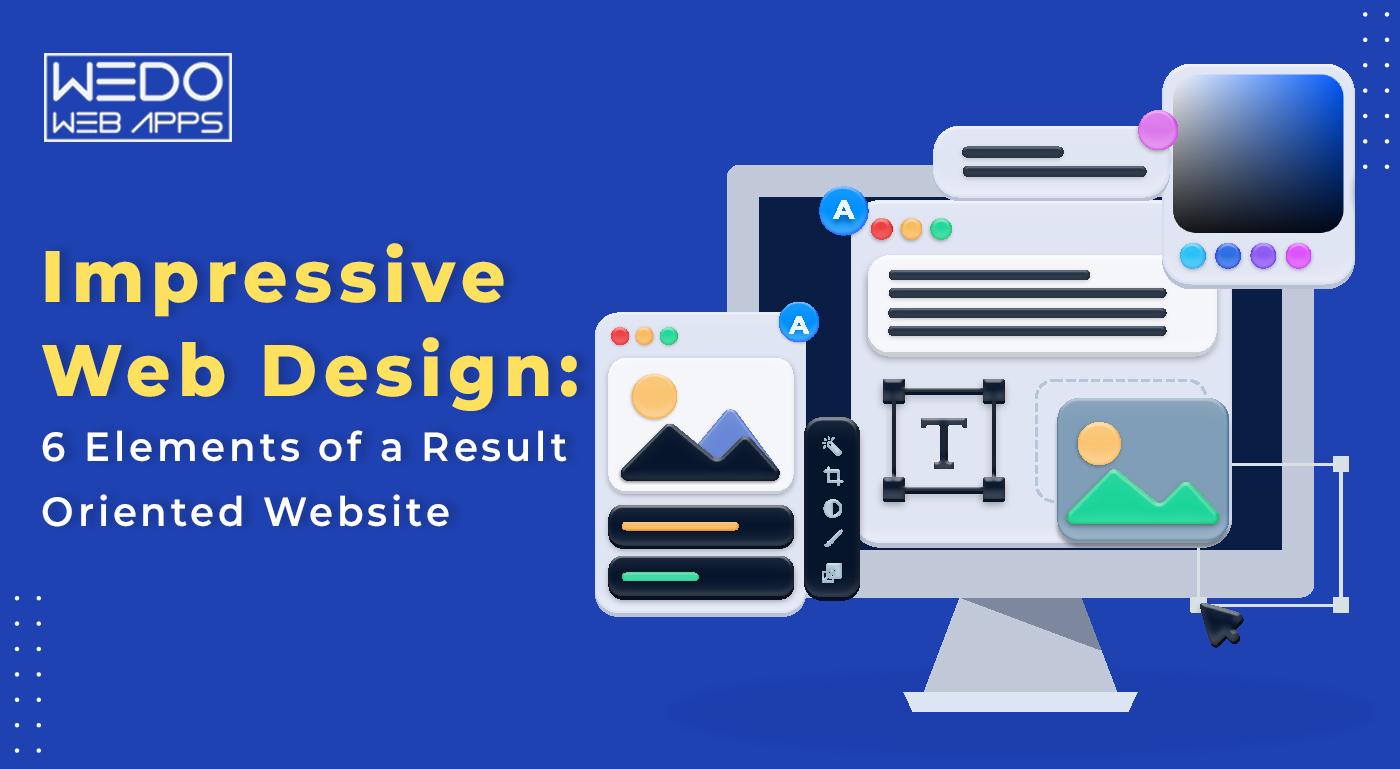 Impressive Web Design: 6 Elements of a Result Oriented Website