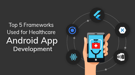 Top 5 Frameworks Used for Healthcare Android App Development