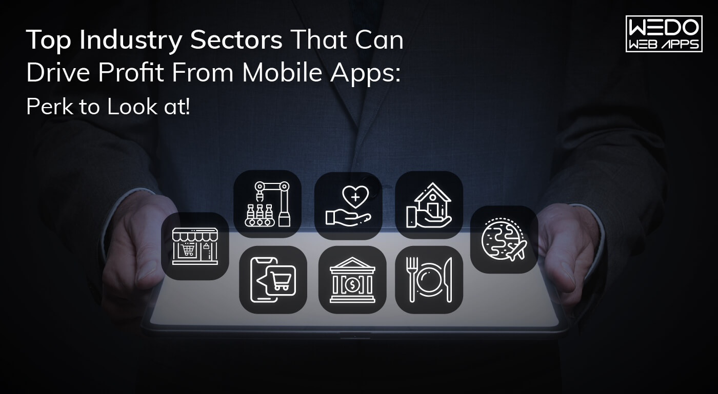 Top Industry Sectors That Can Drive Profit From Mobile Apps: Perk to Look at!