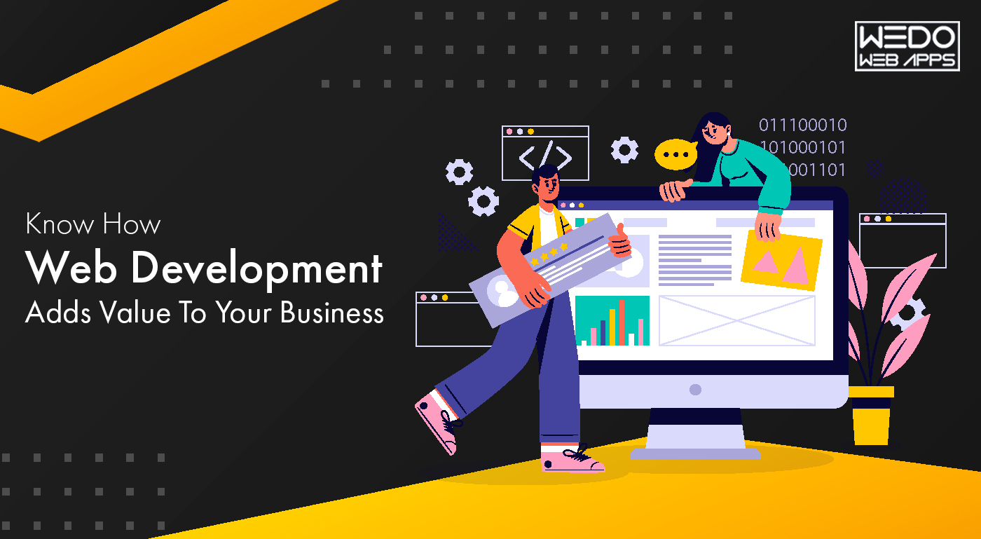 Know How Web Development Adds Value To Your Business