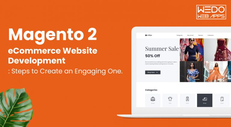 Magento 2 eCommerce Website Development : Steps to Create an Engaging One
