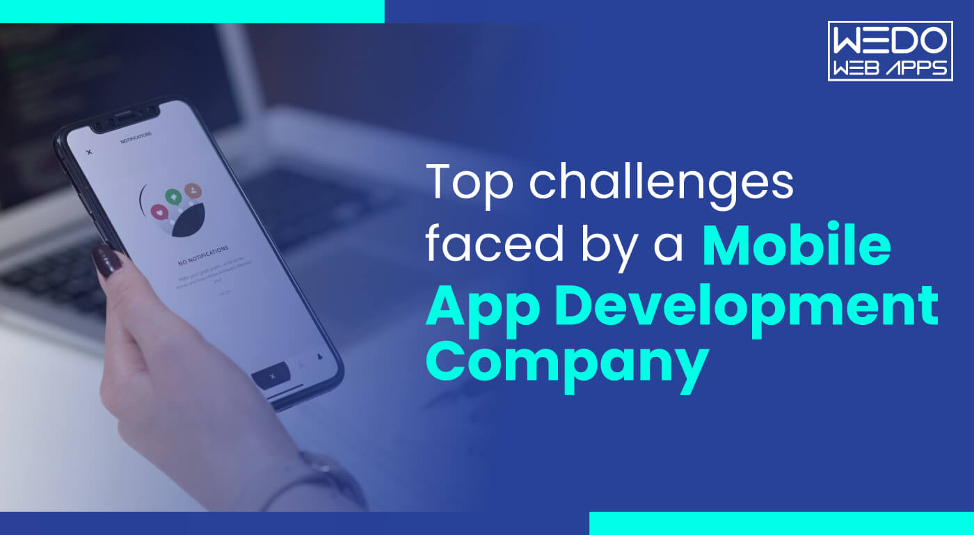 Top Challenges Faced By A Mobile App Development Company