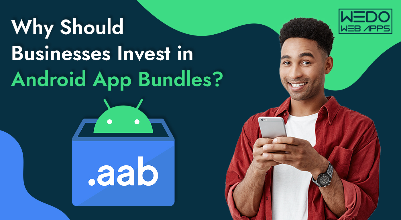 Why Should Businesses Invest in Android App Bundles?