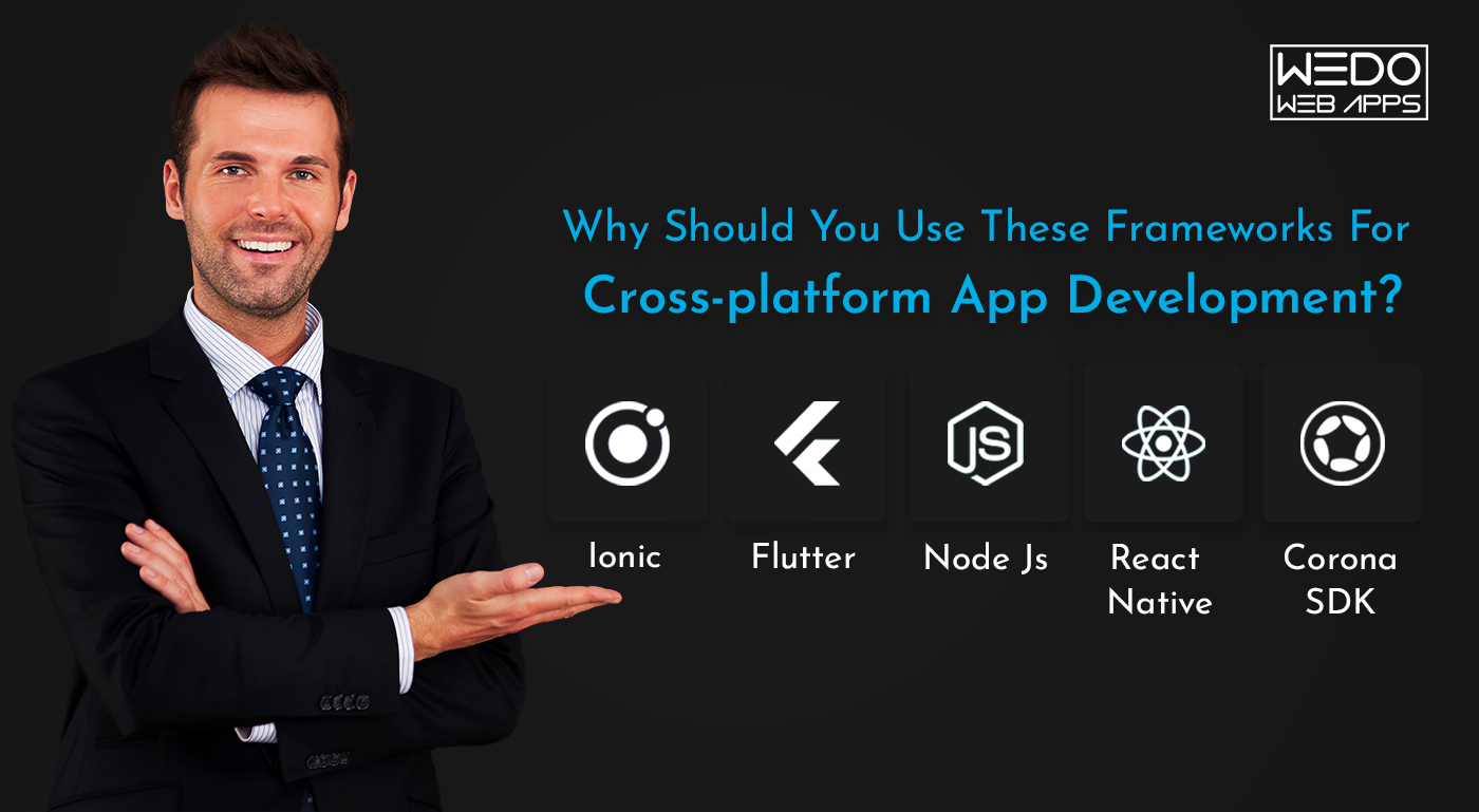 Why should you use these frameworks for Cross-platform app development?