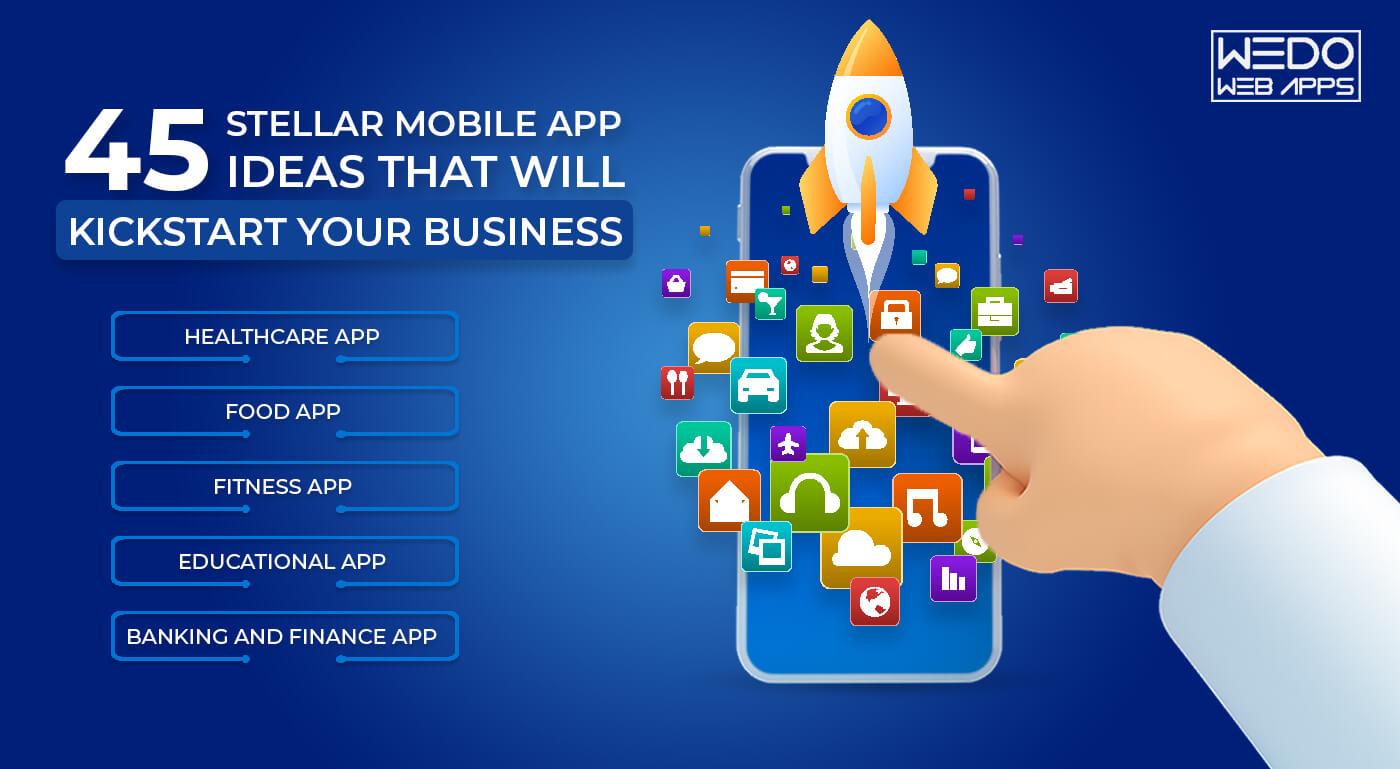 45 Stellar Mobile App Ideas that will Kickstart your Business