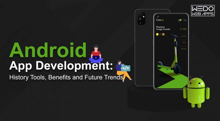 Android App Development: History Tools, Benefits and Future Trends