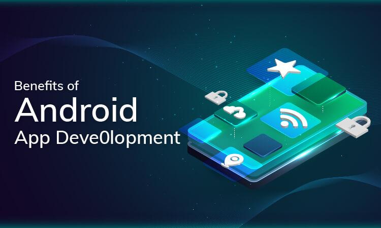 Benefits of Android app development