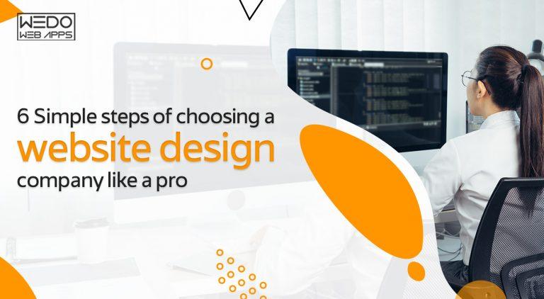 6 Simple steps of choosing a website design company like a pro