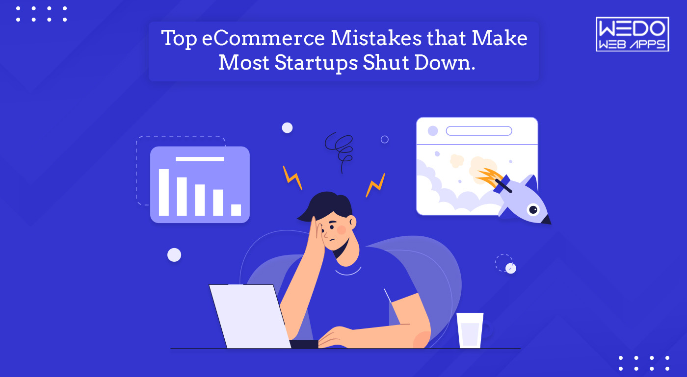 Top eCommerce Mistakes that Make Most Startups Shut Down